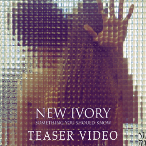 New Ivory – Something You Should Know (teaser)