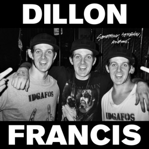Dillon Francis – Something, Something, Awesome