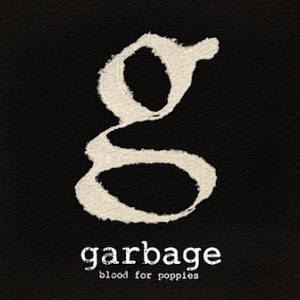 Garbage – Blood For Poppies