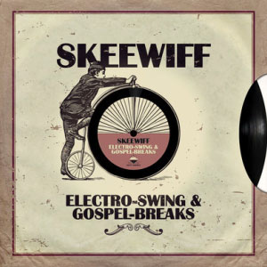 Skeewiff – Electro Swing & Gospel Breaks