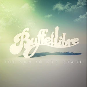 Buffetlibre – The Sun In The Shade