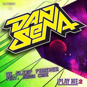 Dan Sena – We Sleep Forever ft. Jason Cruz
