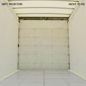 Dirty Projectors – About To Die EP