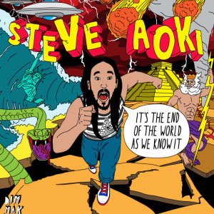 Steve Aoki – It's The End Of The World As We Know It