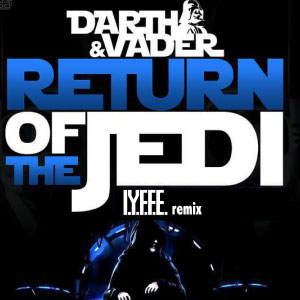 Darth & Vader – Return Of The Jedi (I.Y.F.F.E 's remix)