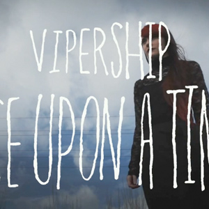 Vipership – Once Upon A Time (video)