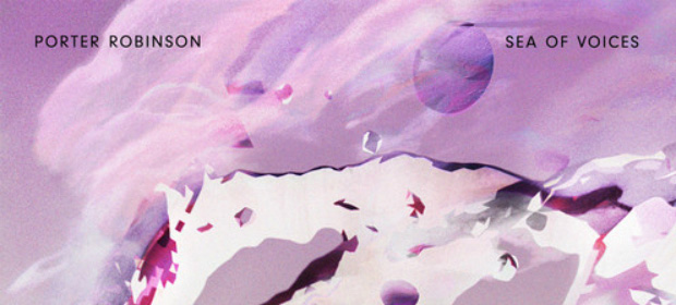 Porter Robinson – Sea of Voices