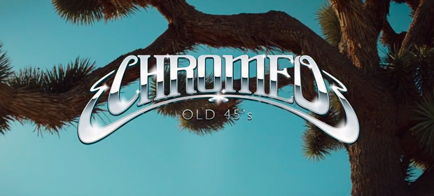 "Chromeo comparte vídeo de ""Old 45's"""