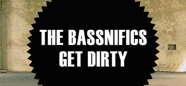 The Bassnifics – Get Dirty