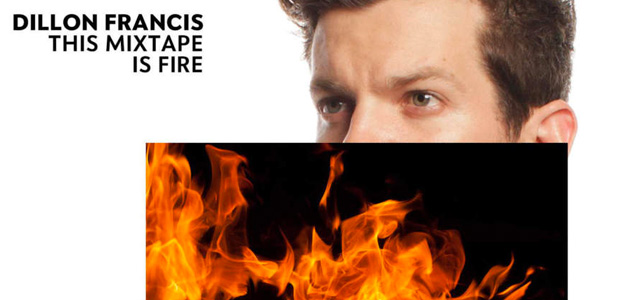 "Nuevo EP de Dillon Francis ""This Mixtape Is Fire"""