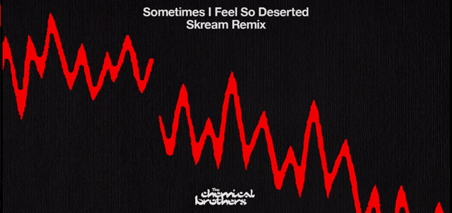The Chemical Brothers – Sometimes I Feel So Deserted (Skream Remix)