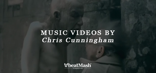 Music Videos by Chris Cunningham